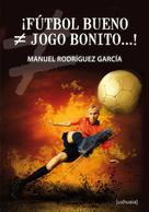 Manuel Rodríguez García: ¡Fútbol bueno ≠ jogo bonito...!