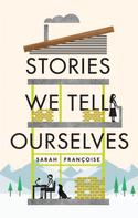 Sarah Françoise: Stories We Tell Ourselves