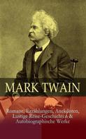 Mark Twain: Mark Twain: Romane, Erzählungen, Anekdoten, Lustige Reise-Geschichten & Autobiographische Werke
