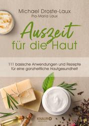 Auszeit für die Haut - 111 basische Anwendungen und Rezepte für eine ganzheitliche Hautgesundheit