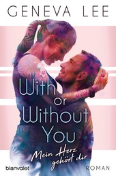 With or Without You - Mein Herz gehört dir - Roman