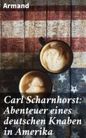 Armand: Carl Scharnhorst: Abenteuer eines deutschen Knaben in Amerika