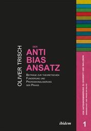 Der Anti-Bias-Ansatz. Beiträge zur theoretischen Fundierung und Professionalisierung der Praxis