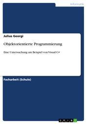 Objektorientierte Programmierung - Eine Untersuchung am Beispiel von Visual C#