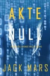 Akte Null (Ein Agent Null Spionage-Thriller — Buch #5)