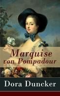 Dora Duncker: Marquise von Pompadour