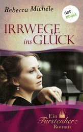 Irrwege ins Glück - Ein Fürstenherz-Roman - Band 7