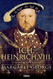 Ich, Heinrich VIII. - Historischer Roman