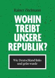 Wohin treibt unsere Republik? - Wie Deutschland links und grün wurde