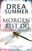 Drea Summer: Morgen bist du Vergangenheit