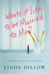 What's It Like to Be Married to Me? - And Other Dangerous Questions