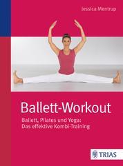 Ballett-Workout - Ballett, Pilates und Yoga: Das effektive Kombi-Training