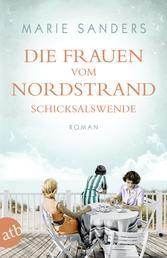 Die Frauen vom Nordstrand - Schicksalswende - Roman