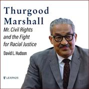 Thurgood Marshall - Mr. Civil Rights and the Fight for Racial Justice (Unabridged)