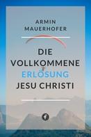 Armin Mauerhofer: Die vollkommene Erlösung Jesu Christi