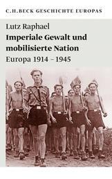 Imperiale Gewalt und mobilisierte Nation - Europa 1914-1945