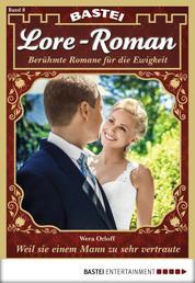 Lore-Roman - Folge 08 - Weil sie einem Mann zu sehr vertraute