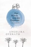 Angelika Overath: Der Blinde und der Elephant