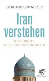 Iran verstehen - Geschichte, Gesellschaft und Religion