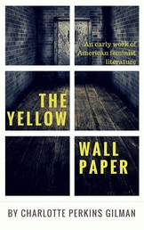 The Yellow Wallpaper by Charlotte Perkins Gilman - An early work of American feminist literature