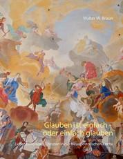 Glauben ist einfach - oder einfach glauben - Lebensweg eines Christen in der Neuapostolischen Kirche