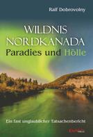 Ralf Dobrovolny: Wildnis Nordkanada - Paradies und Hölle ★★★