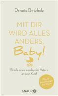 Dennis Betzholz: Mit dir wird alles anders, Baby!