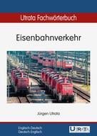Jürgen Utrata: Utrata Fachwörterbuch: Eisenbahnverkehr Englisch-Deutsch
