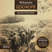 Wikipedia Geschichte - Der erste Weltkrieg - Kompaktes Wissen zum Anhören