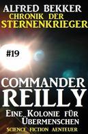 Alfred Bekker: Commander Reilly #19: Eine Kolonie für Übermenschen: Chronik der Sternenkrieger ★★★★