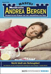 Notärztin Andrea Bergen 1356 - Arztroman - Nicht bloß ein Schnupfen!