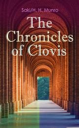 The Chronicles of Clovis - Including Esmé, The Match-Maker, Tobermory, Sredni Vashtar, Wratislav, The Easter Egg, The Music on the Hill, The Peace Offering, The Hounds of Fate, Adrian, The Quest…