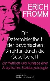 Die Determiniertheit der psychischen Struktur durch die Gesellschaft. - Zur Methode und Aufgabe einer Analytischen Sozialpsychologie