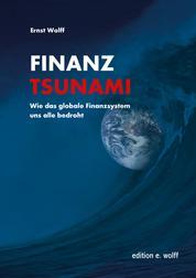 Finanz-Tsunami - Wie das globale Finanzsystem uns alle bedroht