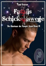 Fatalis - Schicksalswege - Die Abenteuer des Vampirs Jason Dawn VI