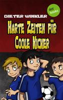 Dieter Winkler: Harte Zeiten für Coole Kicker - Band 2