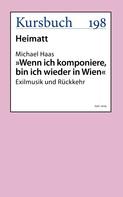 "Michael Haas: ""Wenn ich komponiere, bin ich wieder in Wien."""