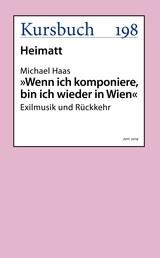 """""""Wenn ich komponiere, bin ich wieder in Wien."""" - Exilmusik und Rückkehr"""
