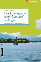 Der Chiemgau - weiß-blau und weltoffen - Von Inseln, Bergen, Menschen und Meer