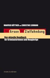 Von Arsen bis Zielfahndung - Das aktuelle Handbuch für Krimiautorinnen und Neugierige