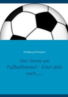 Wolfgang Schnepper: Vier Sterne am Fußballhimmel - Einer fehlt noch......