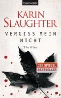 Karin Slaughter: Vergiss mein nicht ★★★★