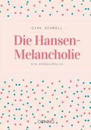 Die Hansen-Melancholie - Ein Erzählzyklus