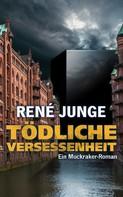 René Junge: Tödliche Versessenheit