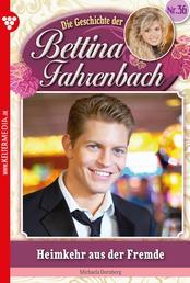 Bettina Fahrenbach 36 – Liebesroman - Heimkehr aus der Fremde