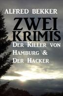 Alfred Bekker: Zwei Alfred Bekker Krimis: Der Killer von Hamburg & Der Hacker