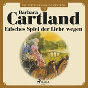 Die zeitlose Romansammlung von Barbara Cartland, 15: Falsches Spiel der Liebe wegen (Ungekürzt)
