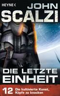 John Scalzi: Die letzte Einheit, - Episode 12: Die kultivierte Kunst, Köpfe zu knacken - ★★★★