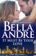 Bella Andre: It Must Be Your Love (Seattle Sullivans 2) ★★★★