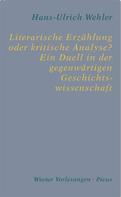 Hans U Wehler: Literarische Erzählung oder kritische Analyse? Ein Duell in der gegenwärtigen Geschichtswissenschaft